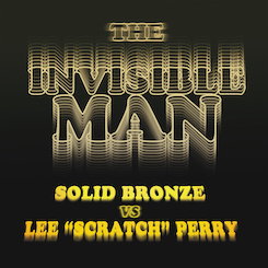 Lee Scratch Perry vs Solid Bronze - The Invisible Man.